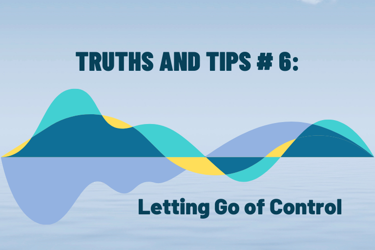 Truths and Tips #6: Letting Go of Control