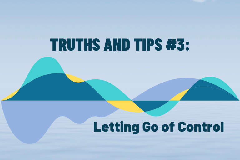 Truths and Tips #3: Letting Go of Control