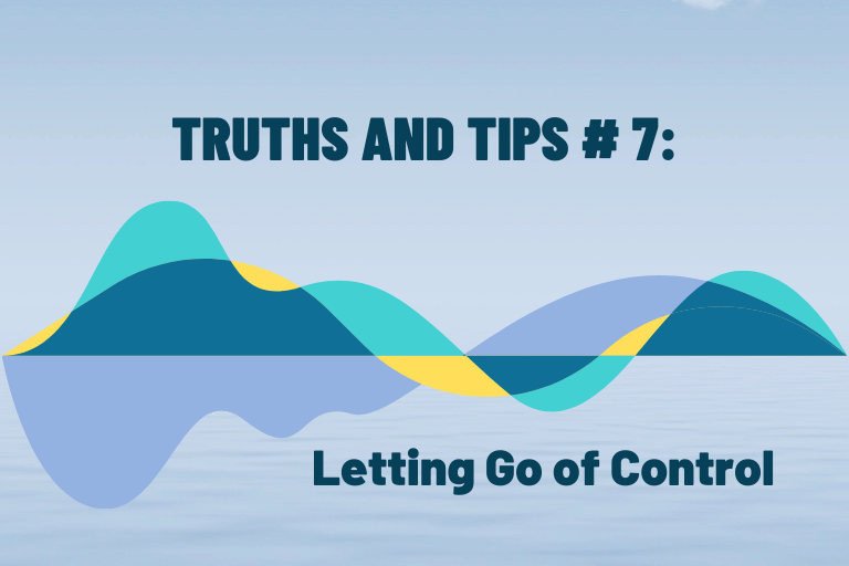 Truths and Tips #7: Letting Go of Control