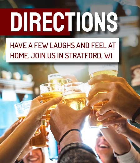 directions - have a few laughs and feel at home. Join us in Stratford, WI