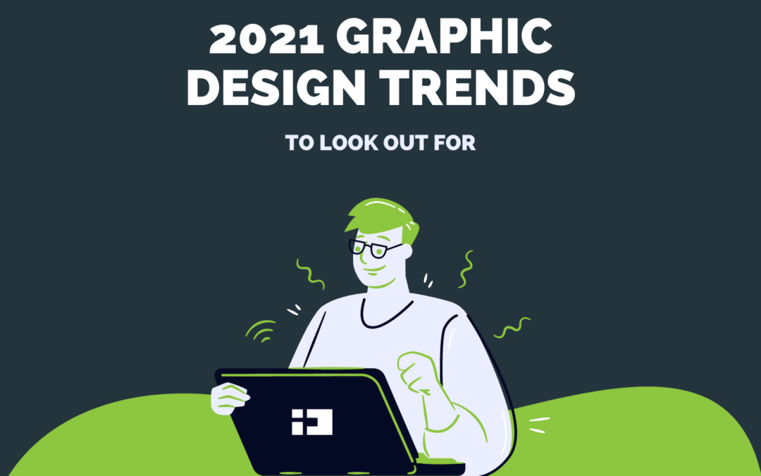 Graphic Design Trends to Look Out For in 2021