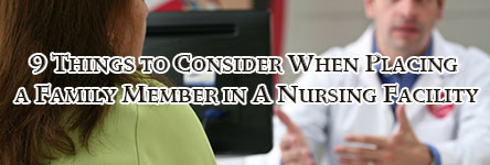 9 Things to Consider When Placing a Family Member in A Nursing Facility