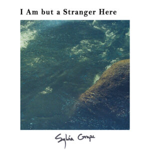 "Cover art for Sylvia Grape's debut album, ""I Am but a Stranger Here"""