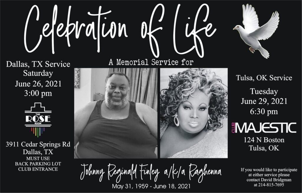 Ad | Celebration of Life for Johnny Reginald FInley aka Raghenna | The Rose Room (Dallas, Texas) and Club Majestic (Tulsa, Oklahoma) | 6/26/2021 and 6/29/2021