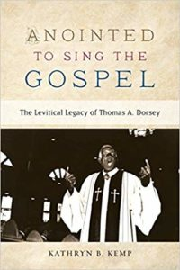 Anointed To sing The Gospel: The Levitical Legacy of Thomas A. Dorsey