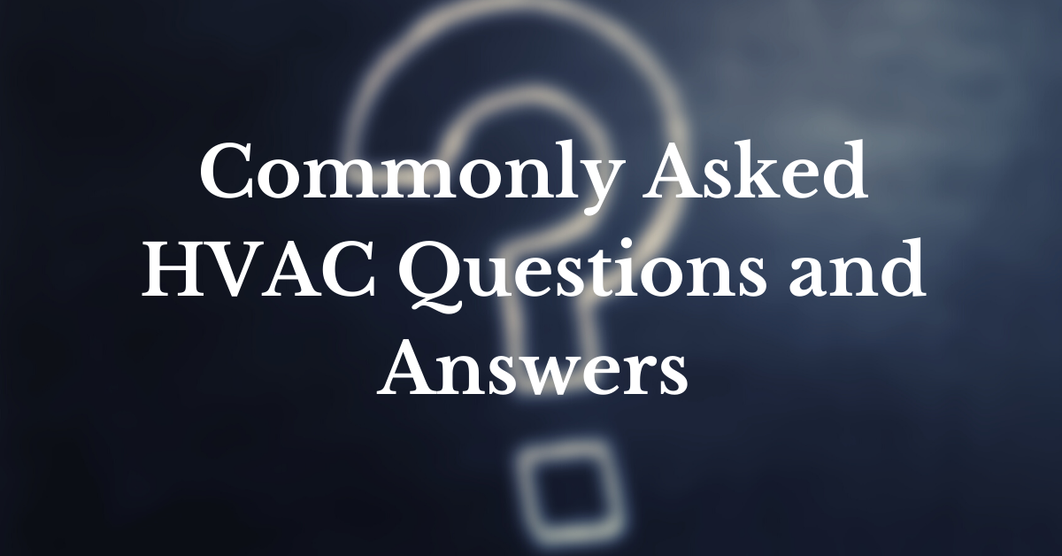 Commonly Asked HVAC Questions and Answers