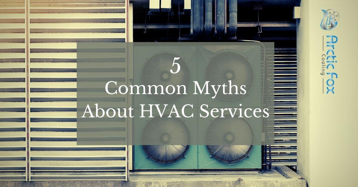 5 Common Myths About HVAC Services