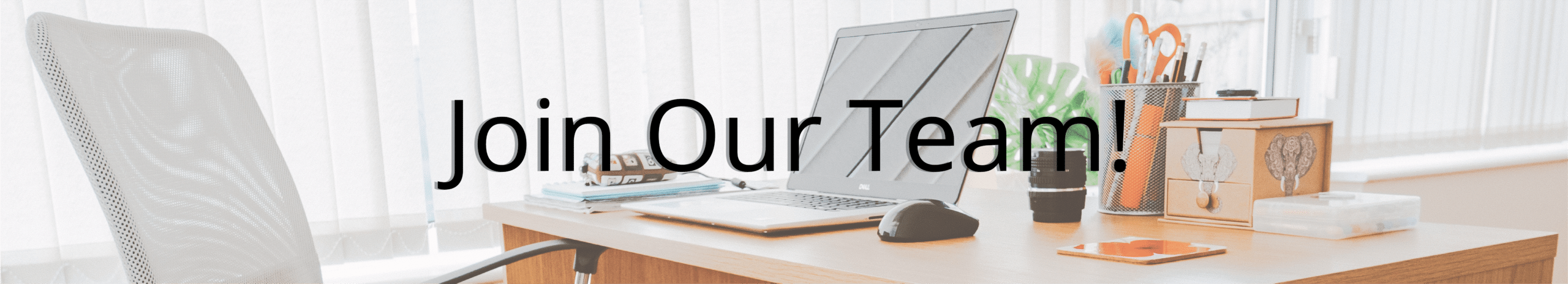 Join Our Team Header - an image of an organized desk with a computer and desk chair.