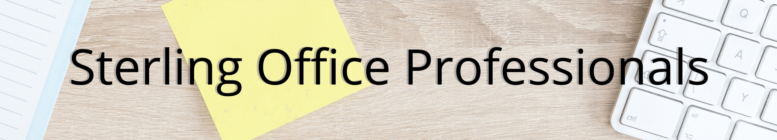 """Sterling Office Professionals Header Graphic - sticky notes and a keyboard on a table with the text """"Sterling Office Professionals"""" laid over top of the image"""