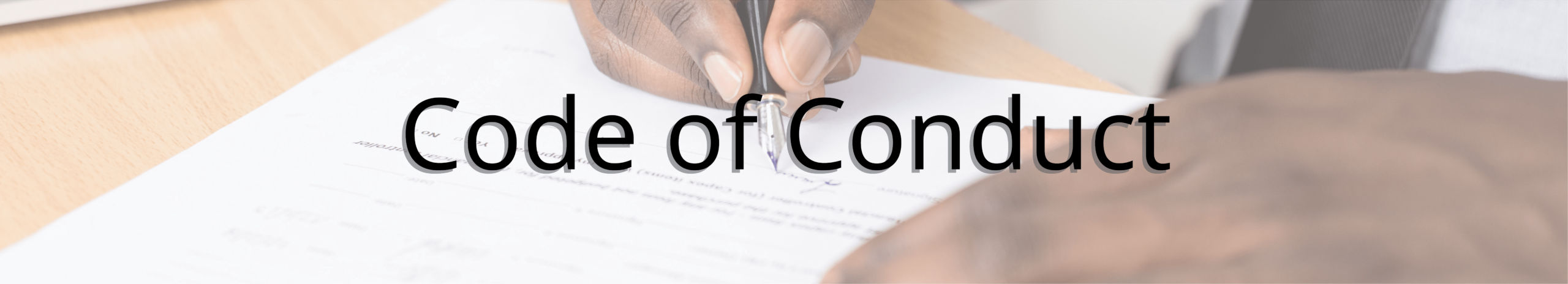 Code of Conduct Header - image of a man signing paperwork with the words Code of Conduct overlaid on top.