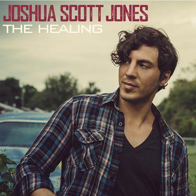 Joshua Scott Jones The Healing - CountryMusicRocks.net
