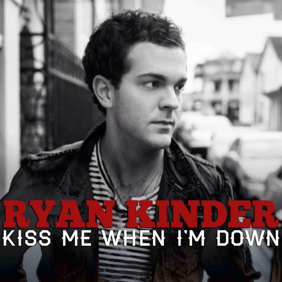Ryan Kinder Kiss Me When I'm Down - CountryMusicRocks.net