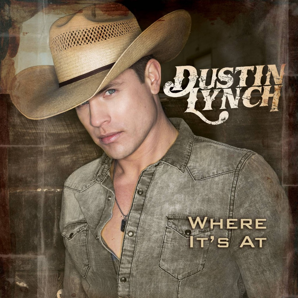 Dustin Lynch Where It's At Album - CountryMusicRocks.net