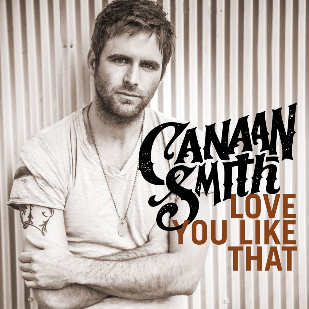 Canaan Smith Love You LIke That - CountryMusicRocks.net