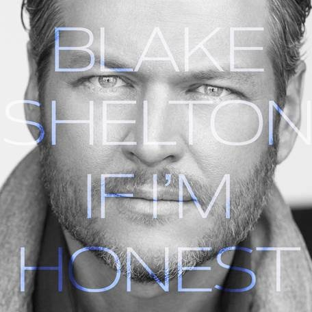 Blake Shelton If I'm Honest - CountryMusicRock.net