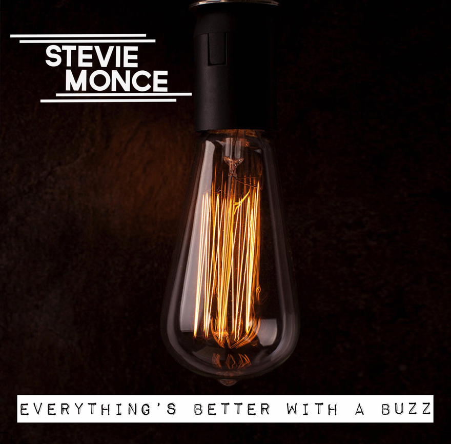 Stevie Monce Everything's Better With A Buzz