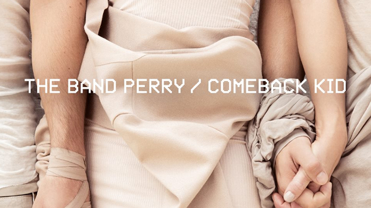The Band Perry Comeback Kid