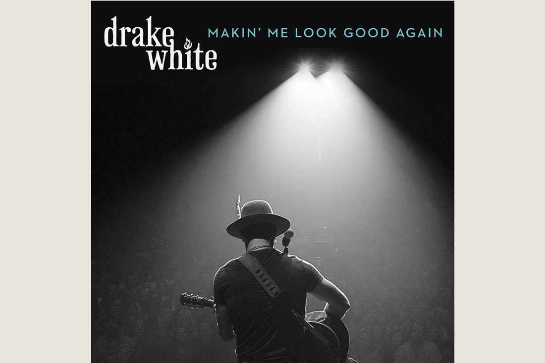 Drake White Makin Me Look Good Again