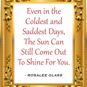 Reinventing Rosalee - Even in the Coldest and Saddest Days, The Sun Can Still Come Out To Shine For You