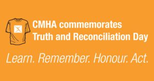 CMHA commemorates truth and reconciliation day learn. remember. honour. act.