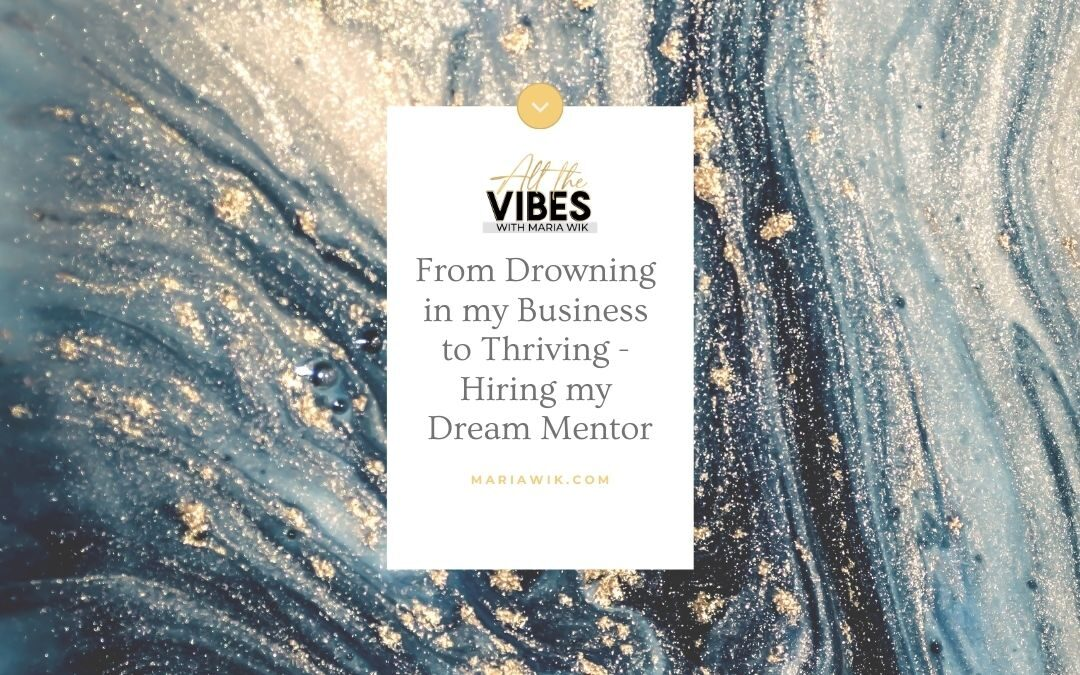 From Drowning In My Business To Thriving- Hiring My Dream Mentor