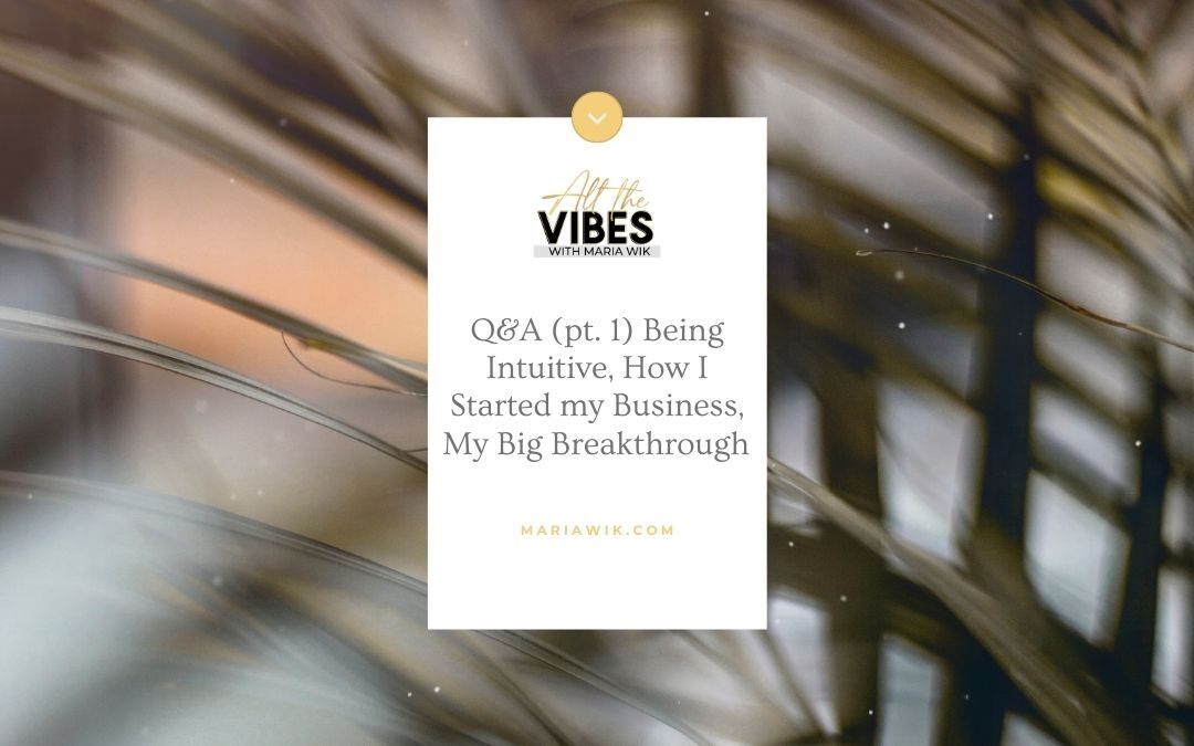 Q&A (pt. 1) Being Intuitive, How I Started my Business, My Big Breakthrough