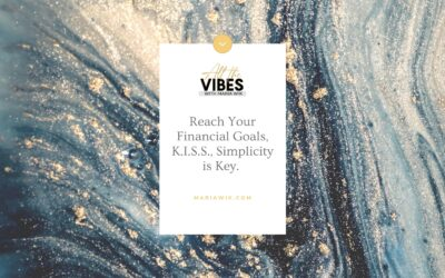 Reach Your Financial Goals, K.I.S.S., Simplicity is Key.