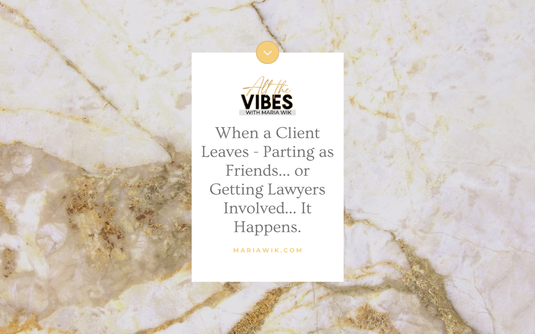 When a Client Leaves – Parting as Friends… or Getting Lawyers Involved… It Happens.