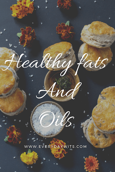 Healthy fats and oils