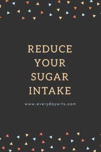 Reduce your sugar intake