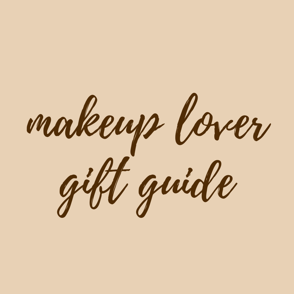 Makeup Lover Gift Guide