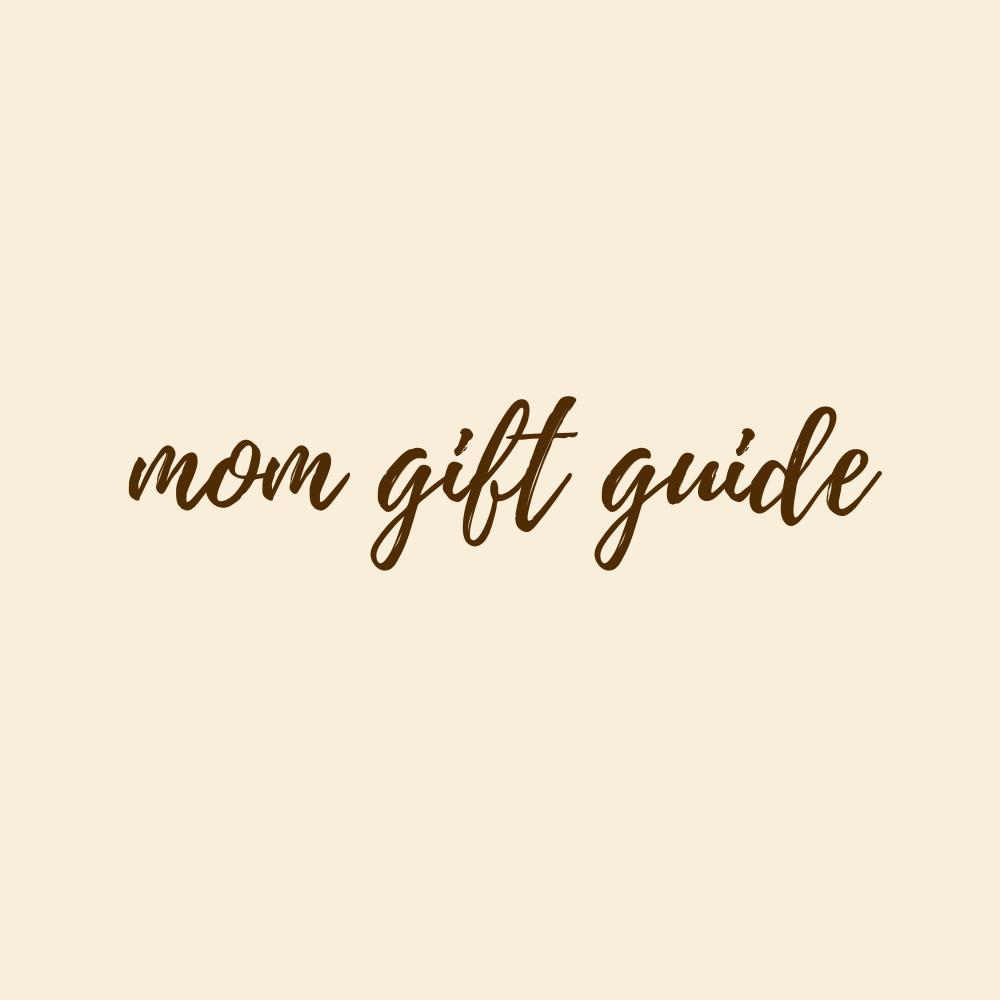 Mom Gift Guide