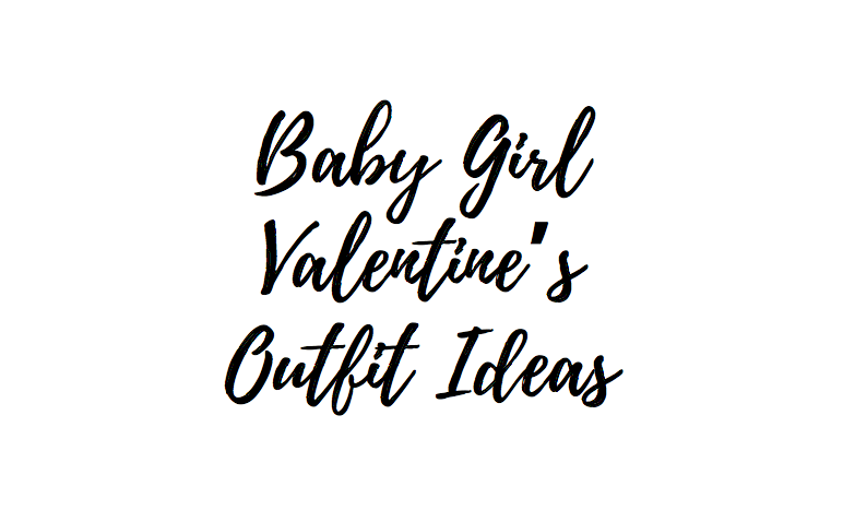 Baby Girl Valentine's Outfit Ideas