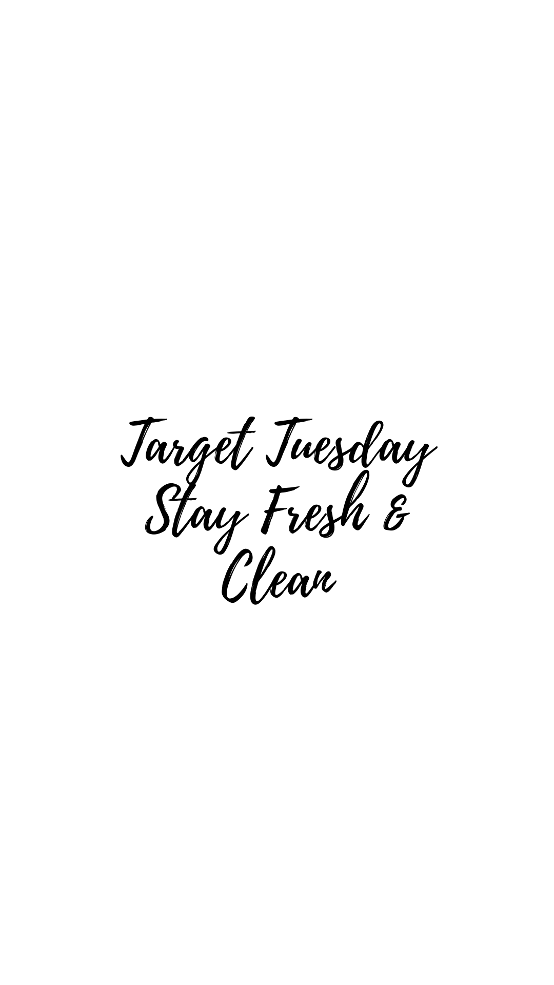 Target Tuesday-Stay fresh and clean!