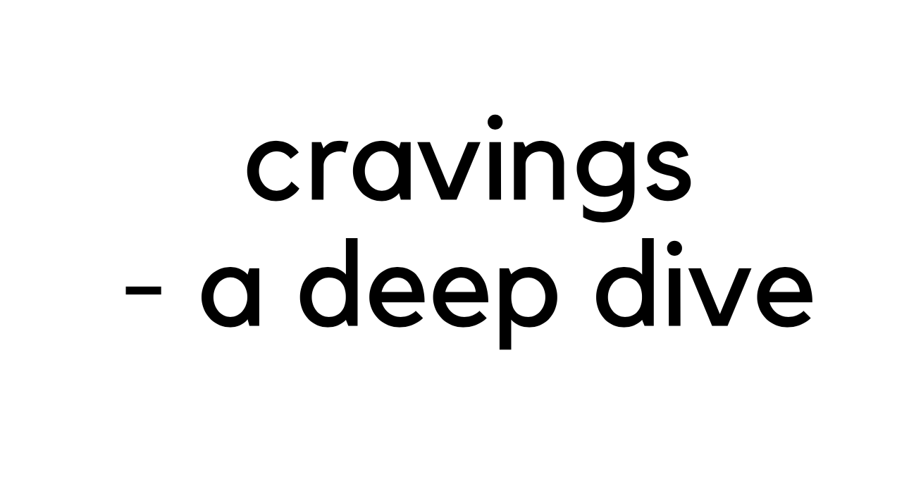 Cravings- A Deep Dive