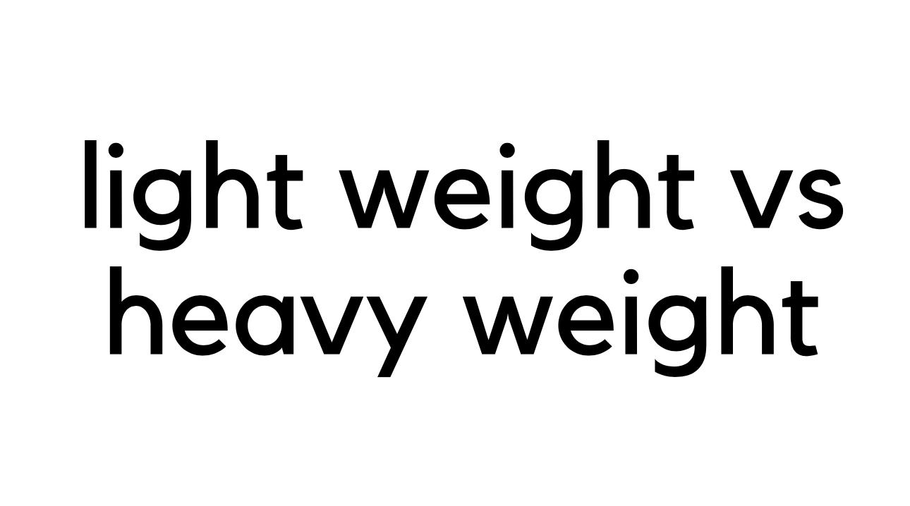 Light Weight vs Heavy Weight