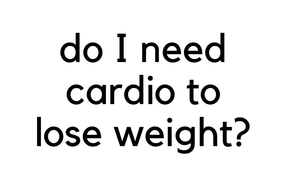 Do I Need Cardio To Lose Weight?