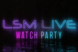 LSM Watch Party
