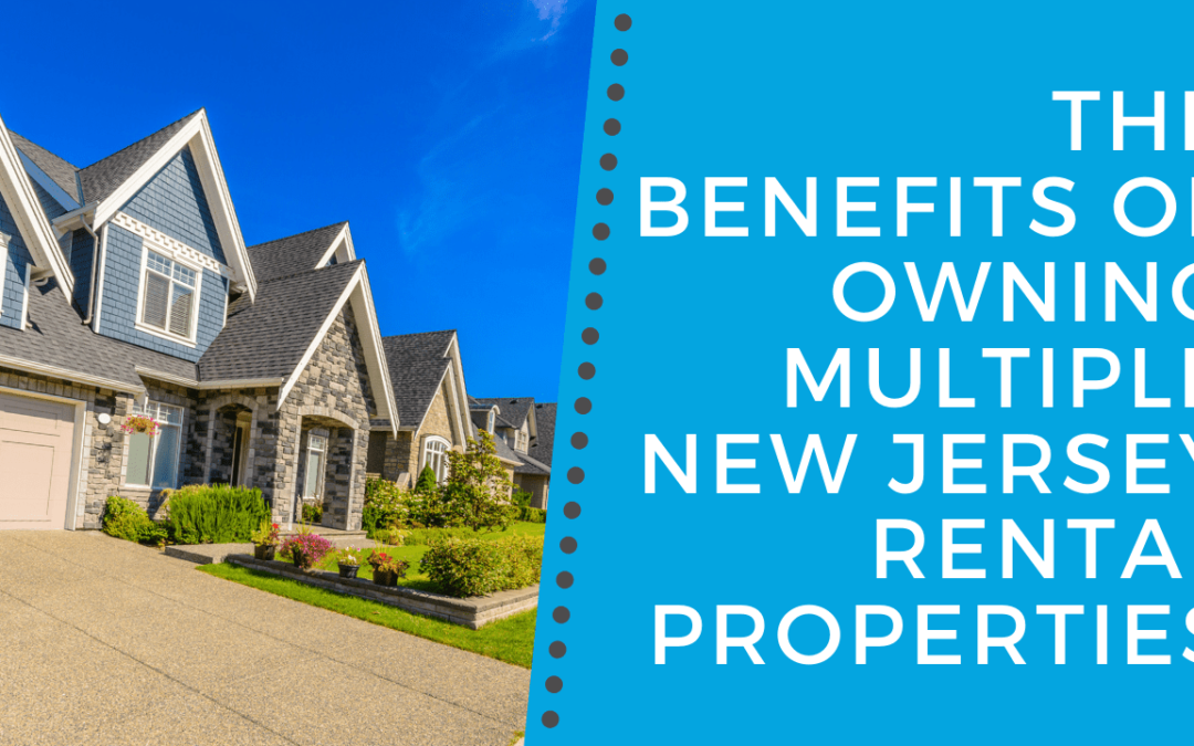 The Benefits of Owning Multiple New Jersey Rental Properties