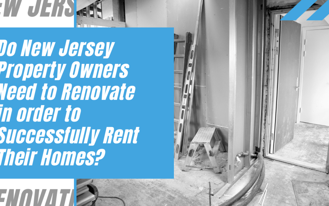 Do New Jersey Property Owners Need to Renovate in order to Successfully Rent Their Homes?