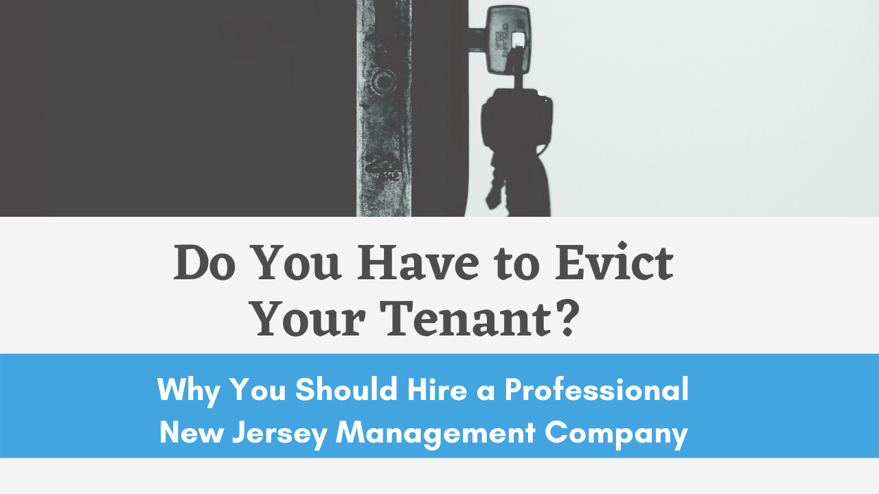 Do You Have to Evict Your Tenant? Why You Should Hire a Professional New Jersey Management Company