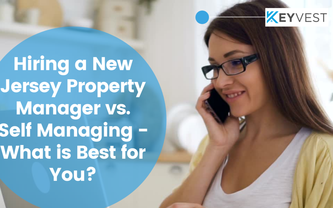 Hiring a New Jersey Property Manager vs. Self Managing – What is Best for You?
