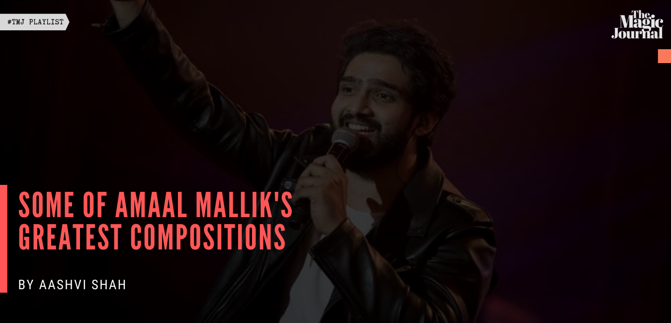 Some of Amaal Mallik's greatest compositions