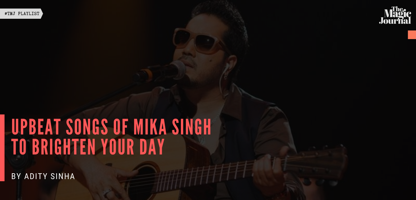 Upbeat Songs Of Mika Singh To brighten Your Day