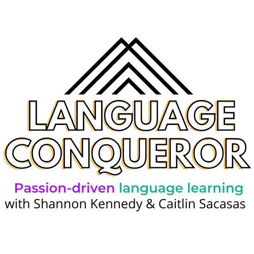 Language Conqueror: Passion-driven language learning with Shannon Kennedy and Caitlin Sacasas