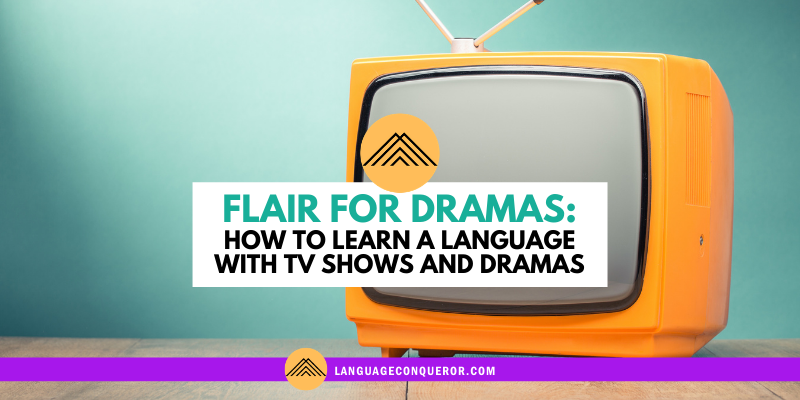 Snack-Sized Language Episode 11: Flair for Dramas – How to Learn a Language with TV Shows and Dramas