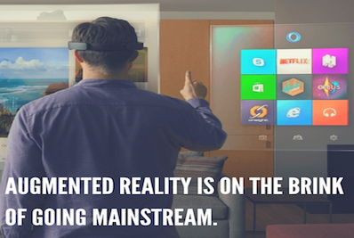 AUGMENTED REALITY IS ON THE BRINK OF GOING MAINSTREAM