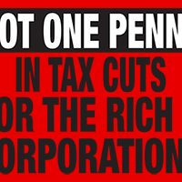 Not one penny in tax cuts for the rich and corporations.