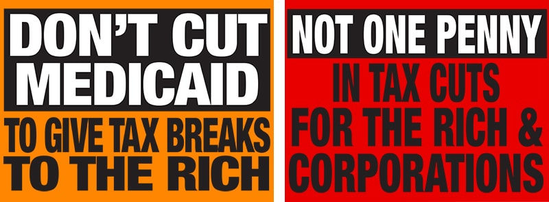 Don't cut Medicaid to give tax breaks to the rich. Not one penny in tax cuts for the rich and corporations.