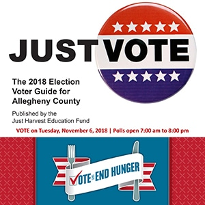 Just Vote -- Just Harvest's 2018 Election Voter Guide for Allegheny County -- Vote to End Hunger